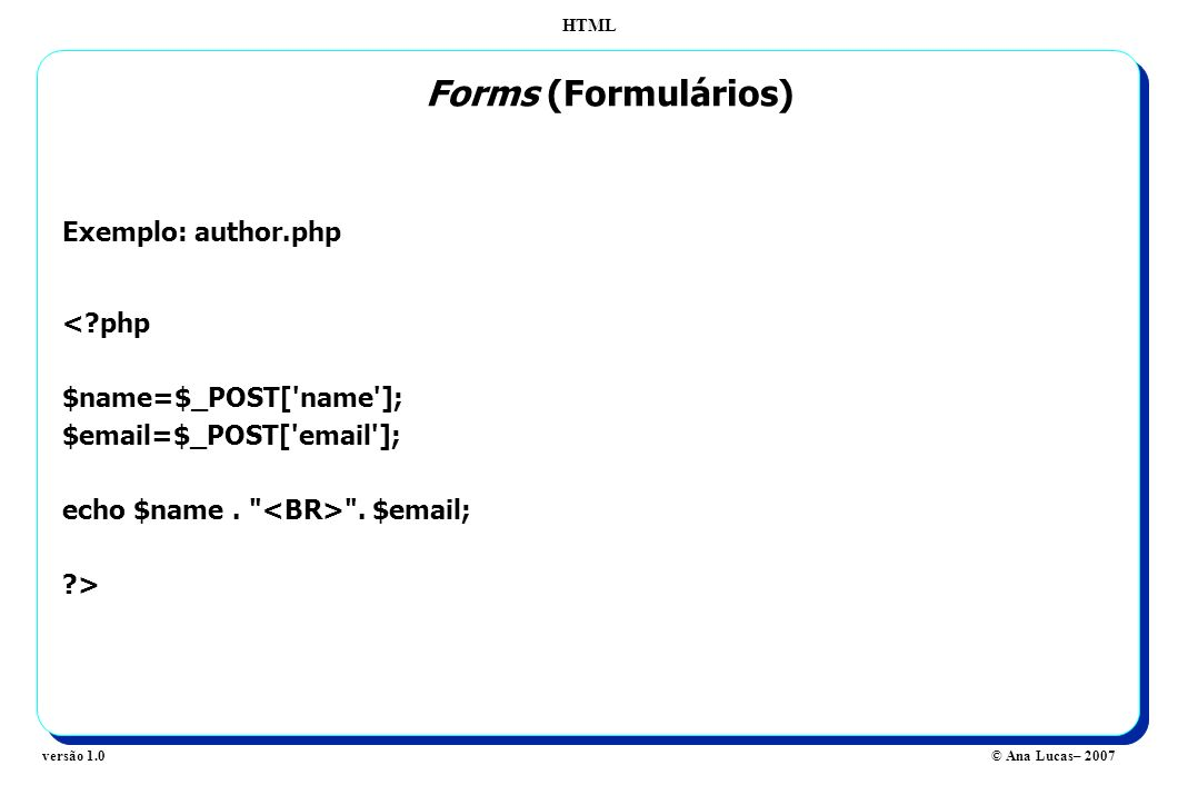Forms (Formulários) Exemplo: author.php < php $name=$_POST[ name ];
